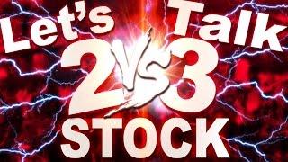 Let's Talk: 2 VS 3 Stock Debate