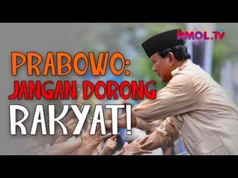 Prabowo: Jangan Dorong Rakyat!