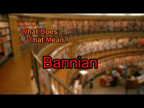 What does Bannian mean?