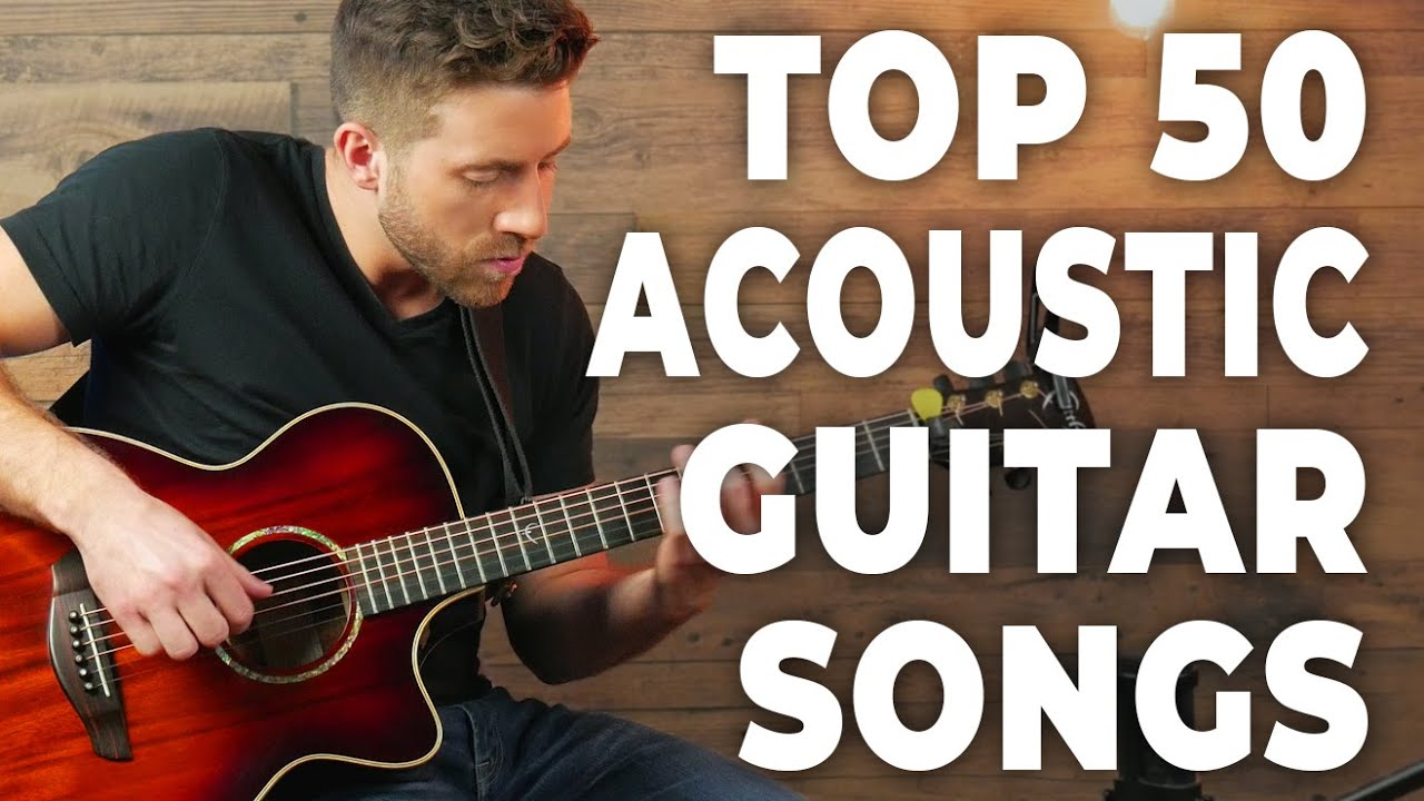 TOP 50 Songs For ACOUSTIC GUITAR
