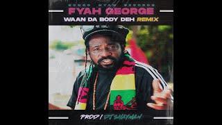 FYAH GEORGE & DJ SHAYMAN – «Waan Da Body Deh»