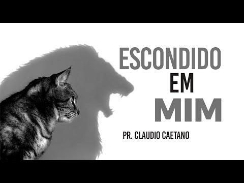 Escondido em Mim - Pr. Claudio Caetano