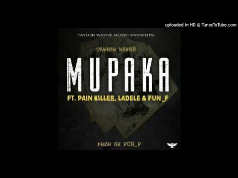 Taylor Wayne _ Mupaka Feat. Fun_f, Pain Killer and Ladele (Prod By Fun_f)