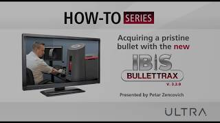 Acquiring a Pristine Bullet with the New IBIS BULLETTRAX v.3.2.0