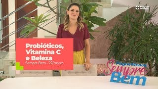 Programa Sempre Bem - Probióticos, Vitamina C E Beleza – 22/3/2020