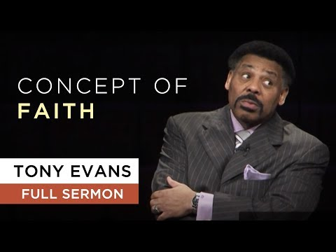 Concept of Faith - Sermon by Tony Evans