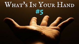 What's In Your Hands #5