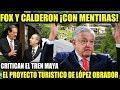 FOX Y CALDERÓN INTENTAN DESACREDITAR CON MENTIRAS AL TREN MAYA DE AMLO