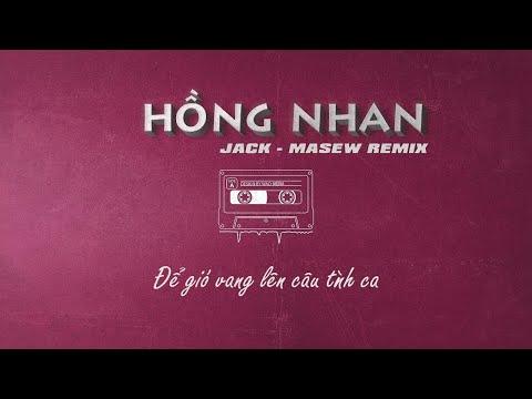 Jack - Hồng Nhan ( Masew Remix ) - Thời lượng: 3 phút, 32 giây.