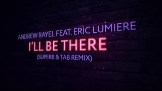 Andrew Rayel feat. Eric Lumiere - I'll Be There (Super8 & Tab Extended Remix)