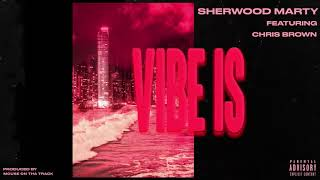 Sherwood Marty - Vibe Is (Feat. Chris Brown) [Official Audio]