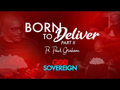 PASTOR PAUL GRAHAM | BORN TO DELIVER -- PART 2 | SEPTEMBER 14, 2021