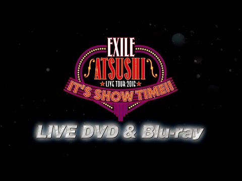 "EXILE ATSUSHI / 【2017.2.15発売決定!】EXILE ATSUSHI LIVE TOUR 2016 ""IT'S SHOW TIME!!""LIVE DVD & Blu-ray"
