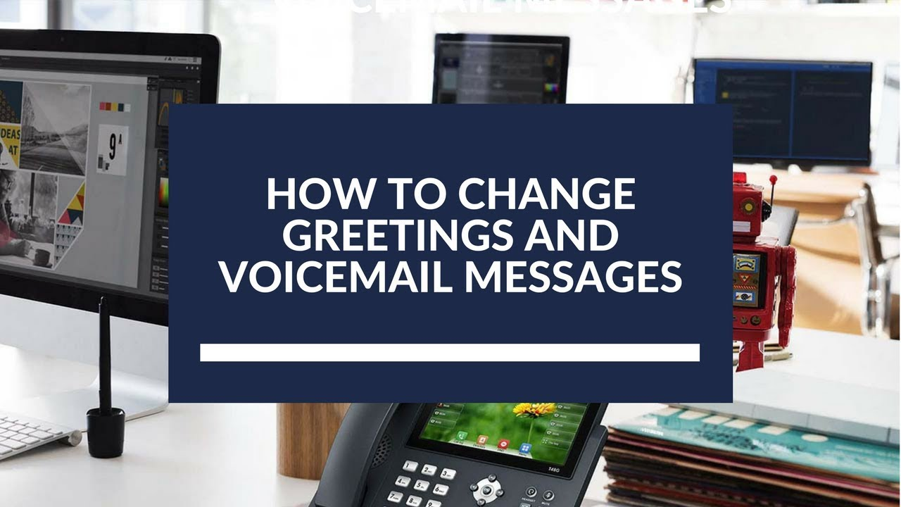How to Change Greetings and Voicemail Messages