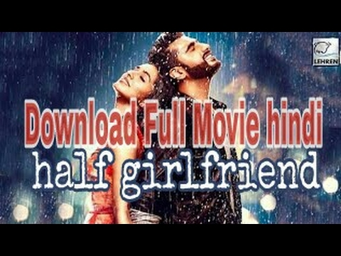 half girlfriend full movie download | Arjun kapoor | Chetan Bhagat | Shraddha Kapoor