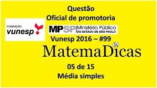 Questão 05 de 15 - Matemática Raciocínio lógico - Média simples - MPSP 2016 - Vunesp - #99
