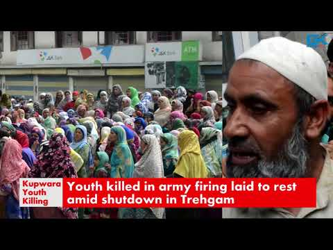 Youth killed in army firing laid to rest amid shutdown in Trehgam