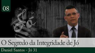 07. O Segredo da Integridade de Jó - Daniel Santos