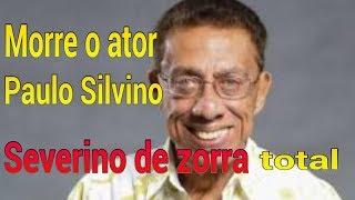 Morre Paulo Silvino o Severino de zorra total