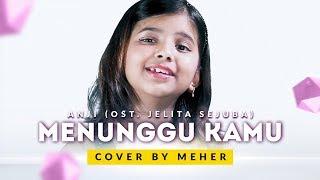 Video ANJI - MENUNGGU KAMU (OST. Jelita Sejuba ) (Cover by Meher) MP3, 3GP, MP4, WEBM, AVI, FLV Juli 2018