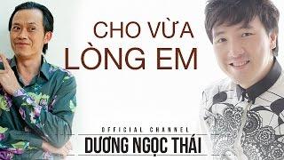 Cho vừa lòng em - Dương Ngọc Thái, Hoài Linh, Hà My, nhac duong ngoc thai, tuyen tap nhac duong ngoc thai, nhac duong ngoc thai hay nhat