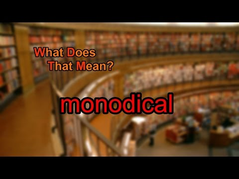 What does monodical mean?