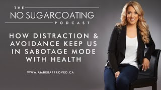 How Distraction & Avoidance Keep Us In Sabotage Mode With Health