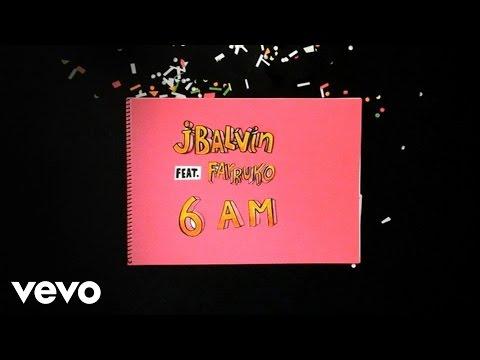 6 am  - J. Balvin ft. Farruko