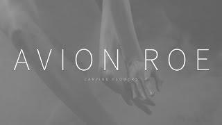 Avion Roe Carving Flowers rock music videos 2016