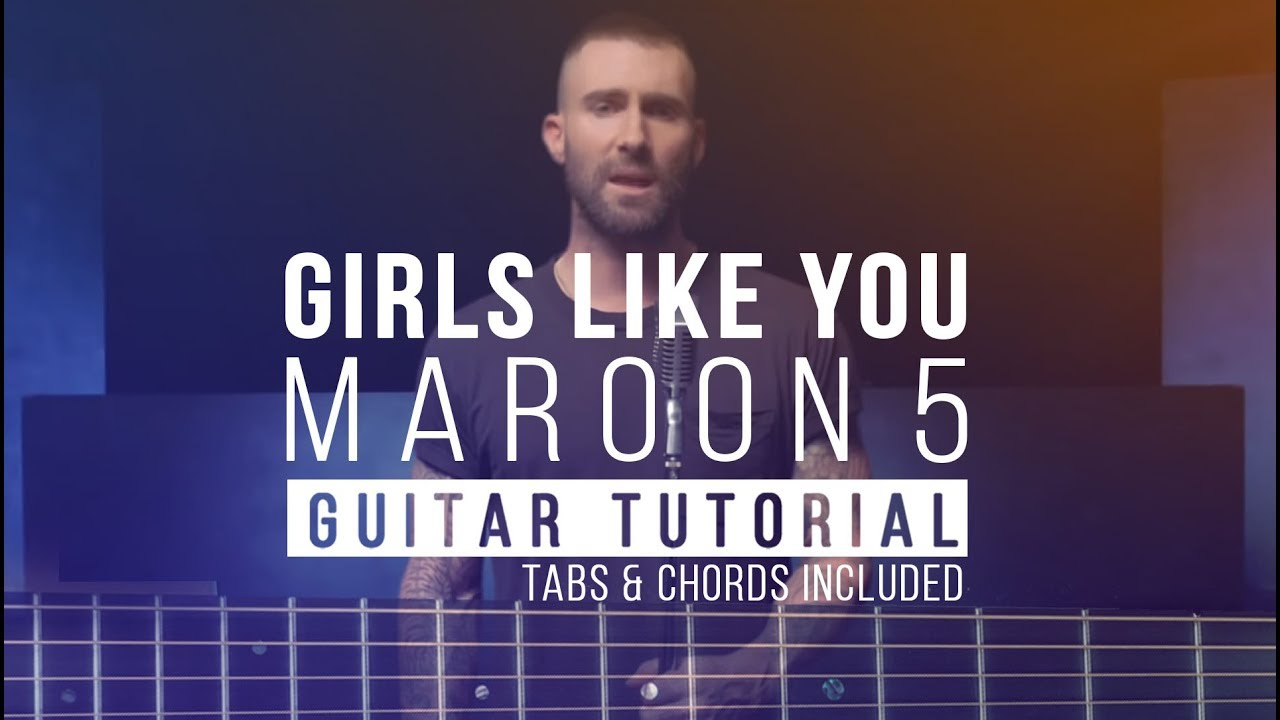Girls Like You – Maroon 5 | Guitar Lesson – Tutorial Beginners | Fingerstyle & Melody & Chords