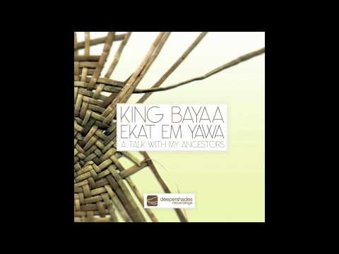 King Bayaa – Ekat Em Yawa (A Talk With My Ancestors) SOUTH AFRICAN HOUSE MUSIC TRIBAL BLACKCOFFE