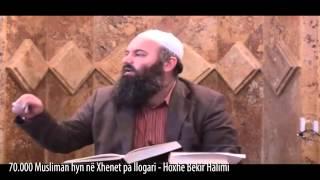 70.000 Musliman hyn në Xhenet pa llogari - Hoxhë Bekir Halimi