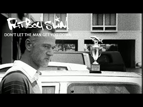 Fatboy Slim – Don't Let The Man Get You Down