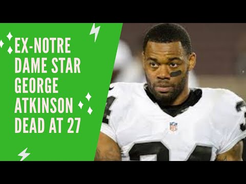 Former Notre Dame FOOTBALL star George Atkinson 3rd Dead at 27