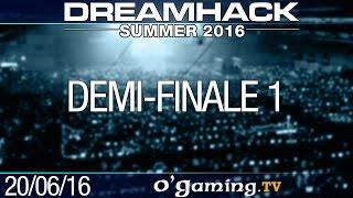 Demi-finale 1 - DreamHack Summer 2016 - Playoffs