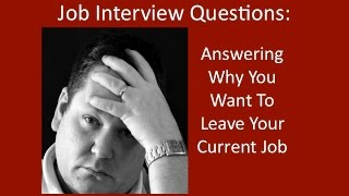 "Job Interview Questions: Answering ""Why Are You Looking For A New Job?"" In a Job Interview"