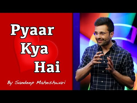 (Pyaar Kya Hai? By Sandeep Maheshwari - Duration: 8 minutes, 31 seconds.)
