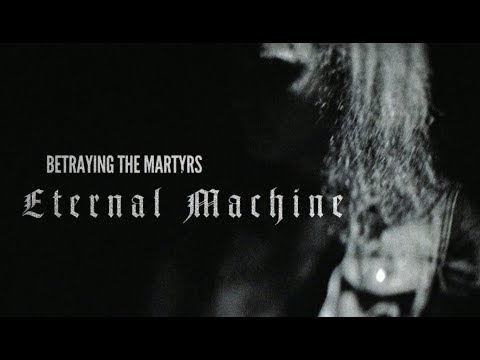 BETRAYING THE MARTYRS - Eternal Machine