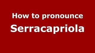 Serracapriola Italy  city pictures gallery : How to pronounce Serracapriola (Italian/Italy) - PronounceNames.com
