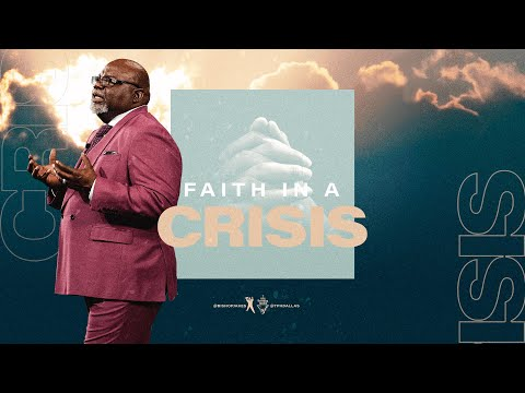Faith In A Crisis - Bishop T.D. Jakes