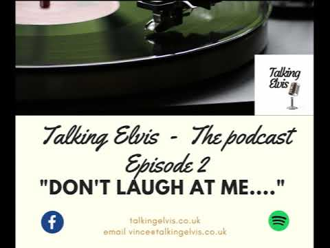 "Talking Elvis The Podcast Episode 2  ""Don't laugh at me ... """
