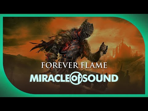 Dark Souls Song - Forever Flame by Miracle of Sound