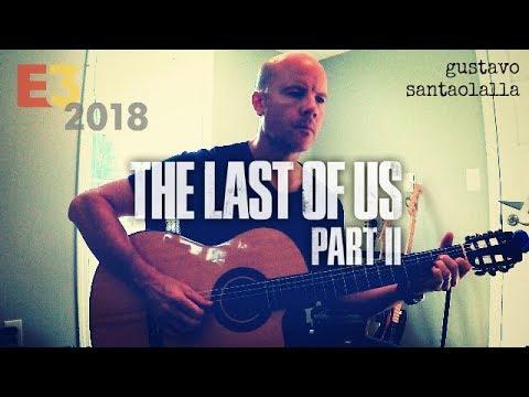 Gustavo Santaolalla: THE LAST OF US 2 main title theme (E3 2018 introduction) + TAB