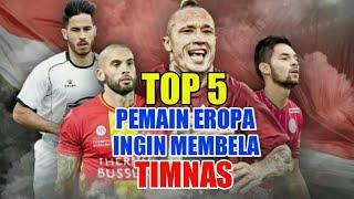 Video Dahsyat! 5 Pemain Eropa yang Ingin Sekali Membela Timnas Indonesia MP3, 3GP, MP4, WEBM, AVI, FLV Juni 2019