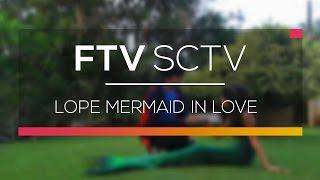Video FTV SCTV - Lope Mermaid In Love MP3, 3GP, MP4, WEBM, AVI, FLV Juli 2018