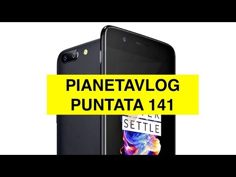 PianetaVlog 141: OnePlus 5 foto, Honor 9 Hardware, iOS 11. Mac OS High Sierra