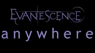 Lyrics to the song Anywhere by the american rock band, Evanescence. From the album, Origin. ***I DO NOT OWN ANYTHING***