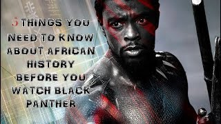 Video 5 Things You Need To Know About African History Before You Watch Black Panther! MP3, 3GP, MP4, WEBM, AVI, FLV April 2018