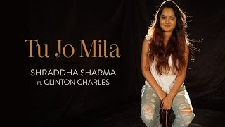 Tu Jo Mila - Shraddha Sharma Ft. Clinton Charles