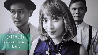 Caramello - Berhenti Di Kamu (OFFICIAL LYRIC VIDEO)